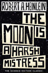 Our 2015 re-issue of The Moon is a Harsh Mistress