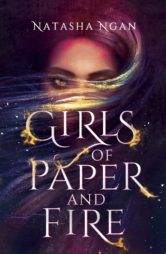 Girls of Paper and Fire, By Natasha Ngan