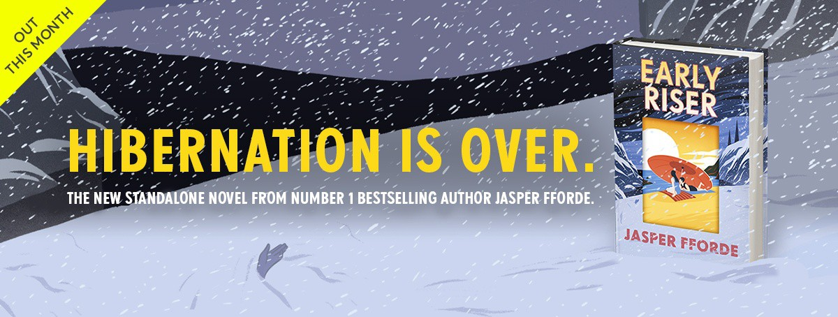 Out this month - EARLY RISER. Hibernation is over. The new standalone novel from number 1 bestselling author Jasper Fforde
